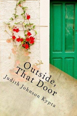 Outside That Door (Volume One)  by  Judith Johnson Kypta