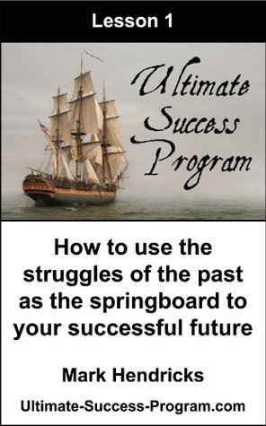 How To Use The Struggles Of The Past As The Springboard To Your Successful Future  by  Mark Hendricks