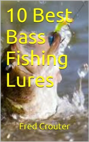 10 Best Bass Fishing Lures  by  Fred Crouter