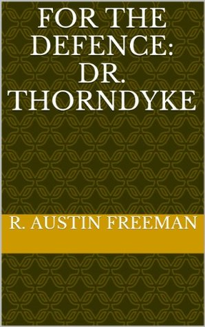For The Defence: Dr. Thorndyke  by  R. Austin Freeman