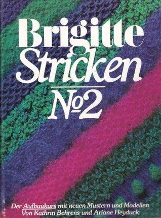 Brigitte Stricken No 2: Der Aufbaukurs mit neuen Mustern und Modellen  by  Kathrin Behrens