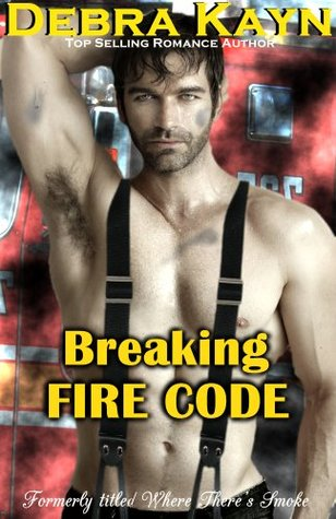 Breaking Fire Code Debra Kayn