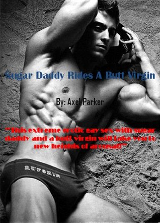 Sugar Daddy Rides a Butt Virgin  by  Axel Parker