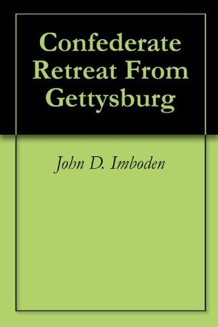 Confederate Retreat From Gettysburg  by  John D. Imboden