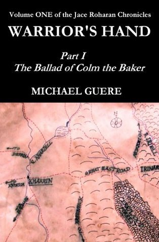 WARRIORS HAND: Part I - The Ballad of Colm the Baker  by  Michael Guere