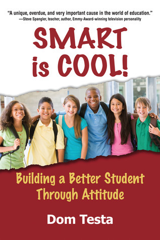 Smart is Cool: Building a Better Student Through Attitude Dom Testa