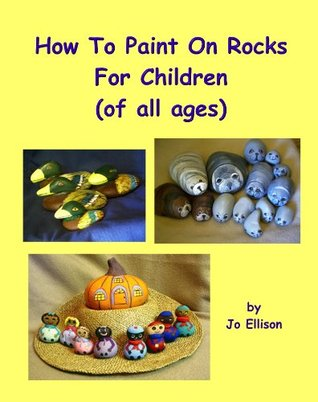 How To Paint On Rocks For Children Of All Ages Jo Ellison