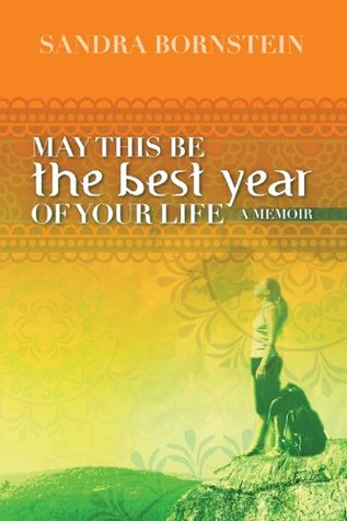 May This Be The Best Year Of Your Life: A Memoir Sandra Bornstein