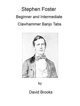 Stephen Foster: Beginner and Intermediate Clawhammer Banjo Tabs  by  David      Brooks