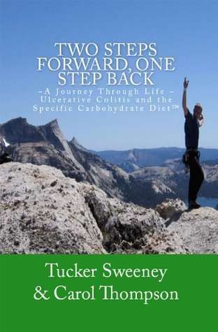 Two Steps Forward, One Step Back. A Journey Through Life, Ulcerative Colitis, and the Specific Carbohydrate Diet.  by  Tucker Sweeney