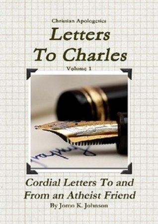 Letter To Charles: Cordial Letters to and from an Atheist Friend  by  Jomo K. Johnson