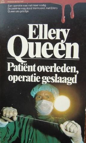 Patiënt overleden operatie geslaagd  by  Ellery Queen