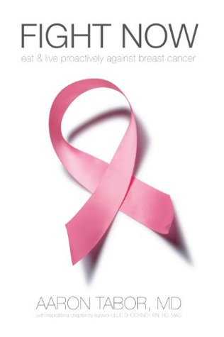 Fight Now: Eat & Live Proactively Against Breast Cancer Aaron Tabor