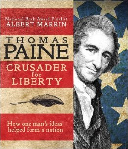 Thomas Paine: Crusader for Liberty: How One Mans Ideas Helped Form a New Nation Albert Marrin