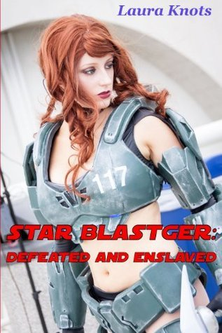 STAR BLASTER DEFEATED AND ENSLAVED Laura Knots