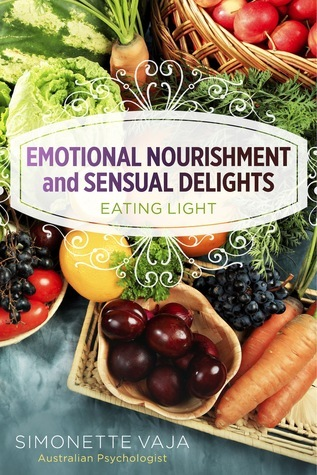 Emotional Nourishment and Sensual Delights: Eating Light Simonette Vaja