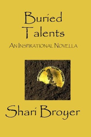 Buried Talents: An Inspirational Novella  by  Shari Broyer