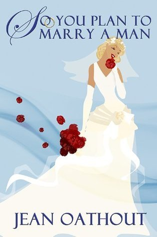 So You Plan To Marry A Man: Words of Wisdom for Single and Married Women  by  Jean Oathout