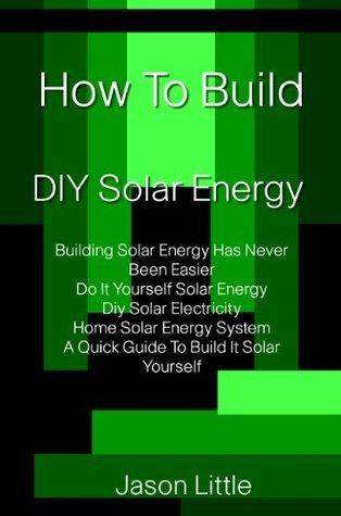 How To Build DIY Solar Energy  by  Jason  Little