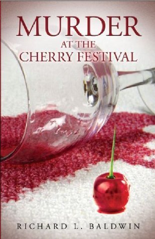 Murder at the Cherry Festival: Its the Pits  by  Richard L. Baldwin