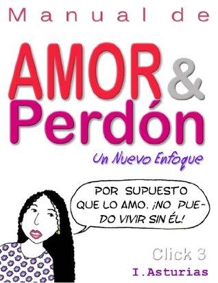 Manual de Amor y Perdón: Un Nuevo Enfoque  by  Ingrid Asturias