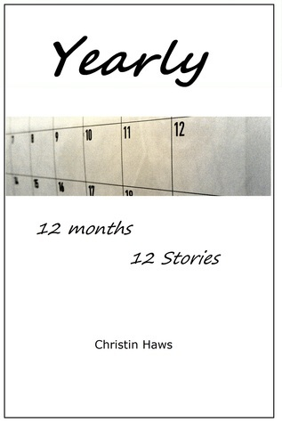 Yearly: A Collection of 12 Short Stories Christin Haws