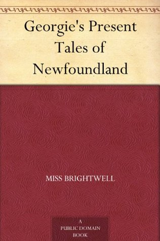 Georgies Present Tales of Newfoundland  by  Miss Brightwell