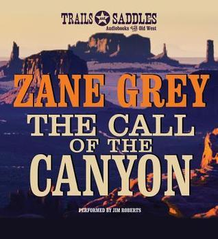 Call of the Canyon, The  by  Zane Grey
