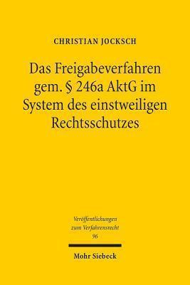 Das Freigabeverfahren Gem. 246a Aktg Im System Des Einstweiligen Rechtsschutzes  by  Christian Jocksch