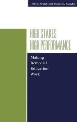 High Stakes, High Performance: Making Remedial Education John E. Roueche
