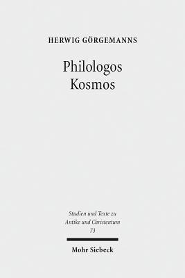 Philologos Kosmos: Kleine Schriften Zur Antiken Literatur, Naturwissenschaft, Philosophie Und Religion Herwig Gorgemanns