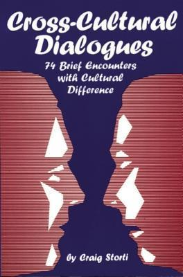 Cross-Cultural Dialogues: 74 Brief Encounters with Cultural Difference  by  Craig Storti