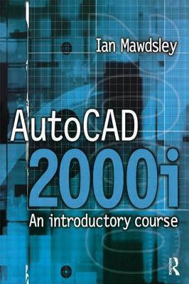 AutoCAD 2000i: An Introductory Course  by  Ian Mawdsley