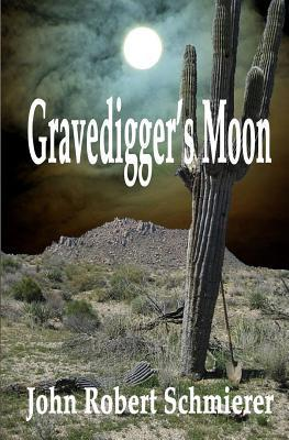 Gravediggers Moon  by  John Robert Schmierer