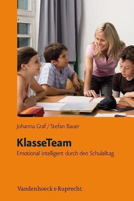 Klasseteam: Emotional Intelligent Durch Den Schulalltag  by  Stefan Bauer