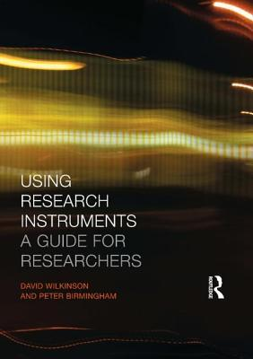 Using Research Instruments: A Guide for Researchers D. Wilkinson
