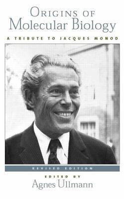Origins of Molecular Biology: A Tribute to Jacques Monod  by  Agnes Ullmann