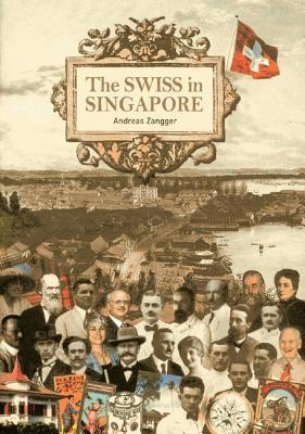 The Swiss in Singapore  by  Andreas Zangger