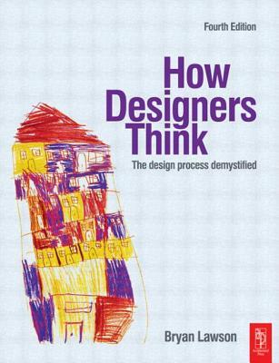 How Designers Think: The Design Process Demystified Bryan Lawson