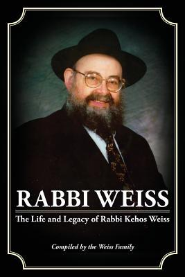 Rabbi Weiss: The Life and Legacy of Rabbi Kehos Weiss Family Weiss
