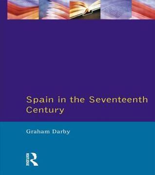 Spain in the Seventeenth Century Graham Darby