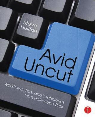 Avid Uncut: Hidden Secrets and Time-Saving Tips  by  Steve Hullfish