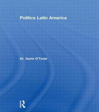 Politics Latin America Gavin OToole