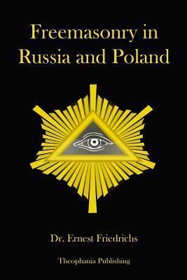 Freemasonry in Russia and Poland Dr Ernest Friedrichs
