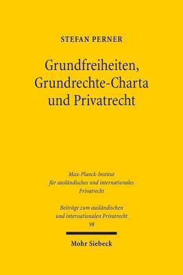 Grundfreiheiten, Grundrechte-Charta Und Privatrecht  by  Stefan Perner