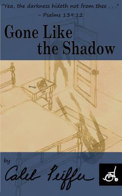 Gone Like the Shadow  by  Caleb Peiffer