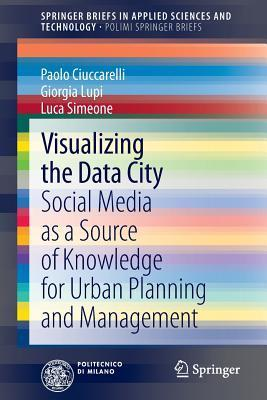 Visualizing the Data City: Social Media as a Source of Knowledge for Urban Planning and Management  by  Paolo Ciuccarelli