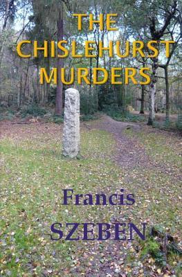 The Chislehurst Murders Francis Szeben