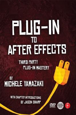 Plug-In to After Effects: The Essential Guide to the 3rd Party Plug-Ins Michele Yamazaki