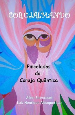 Corujalmando: Pinceladas Da Coruja Quantica Aline Bitencourt Albuquerque